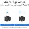 微软推出Azure Edge Zones私有预览 面向5G边缘计算